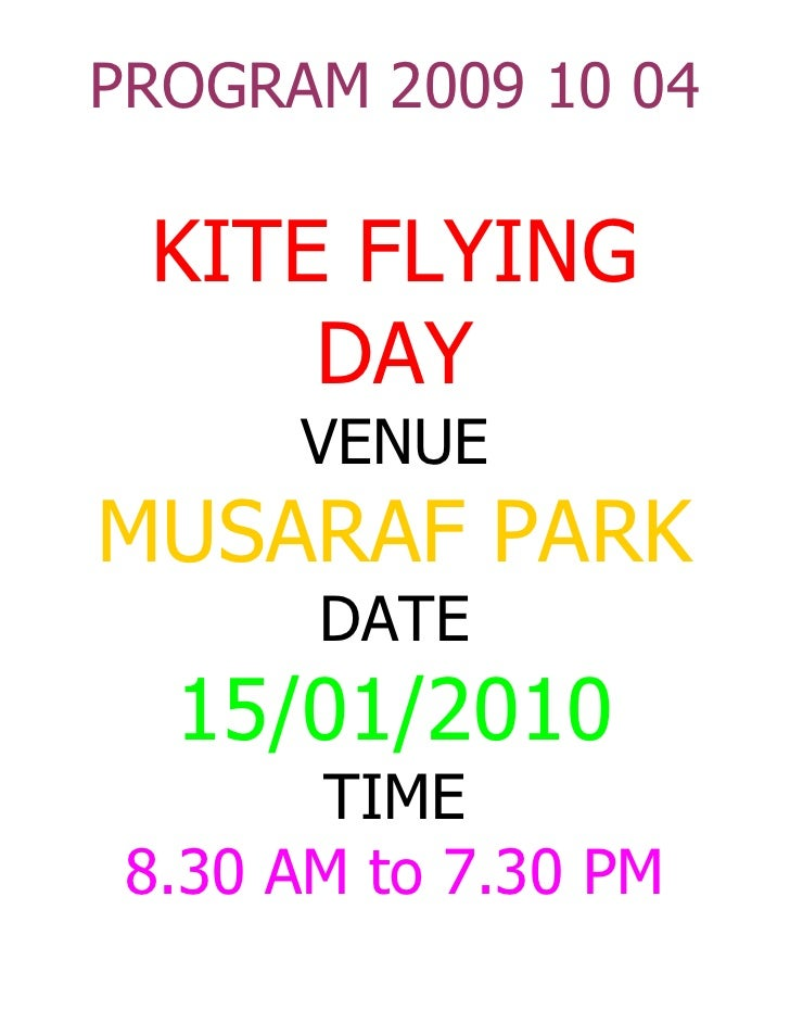 PROGRAM 2009 10 04   KITE FLYING      DAY       VENUE MUSARAF PARK        DATE   15/01/2010        TIME  8.30 AM to 7.30 PM