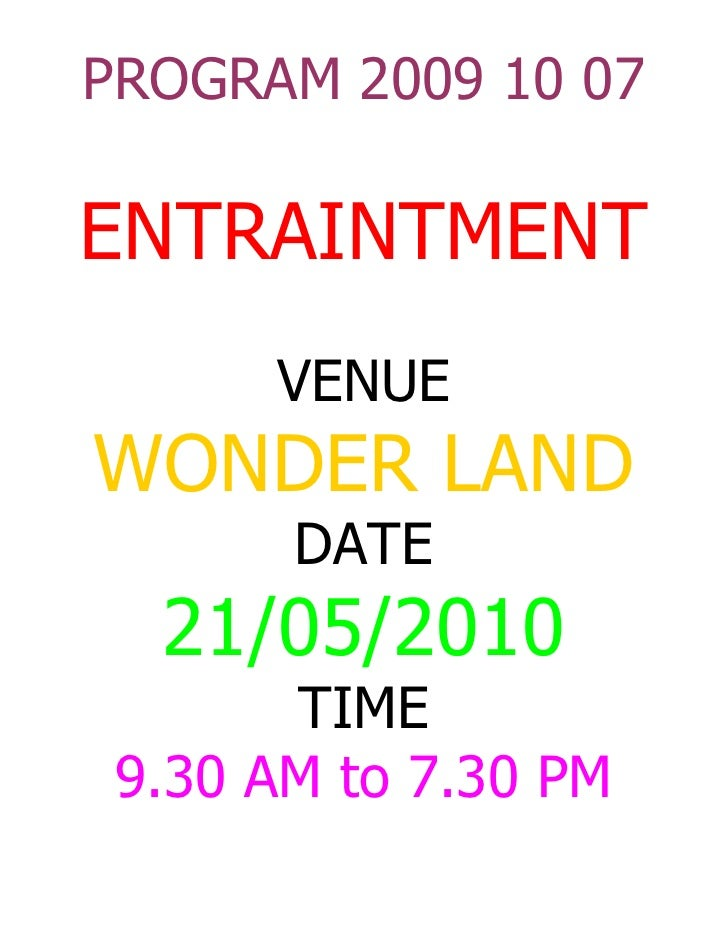 PROGRAM 2009 10 07  ENTRAINTMENT       VENUE WONDER LAND        DATE   21/05/2010        TIME  9.30 AM to 7.30 PM