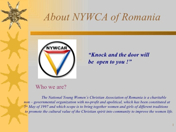 """About NYWCA of Romania """" Knock and the door will  be  open to you !""""   W ho we are?   The National Young Women's Christian..."""
