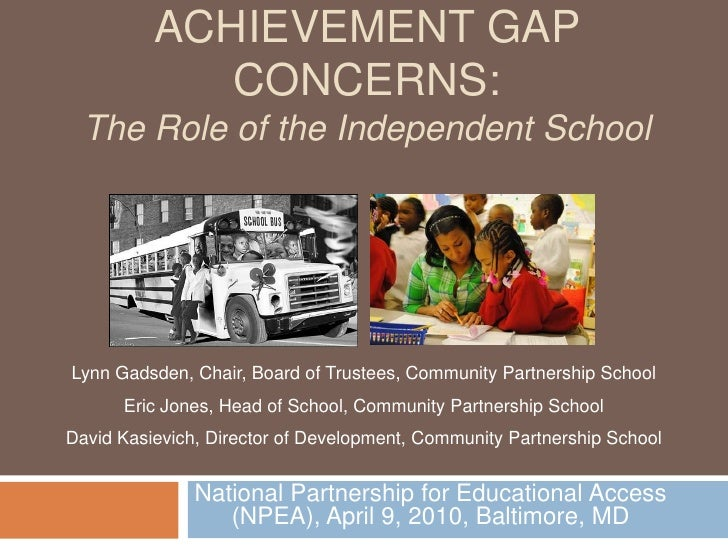 ACHIEVEMENT GAP CONCERNS: The Role of the Independent School<br />Lynn Gadsden, Chair, Board of Trustees, Community Partne...