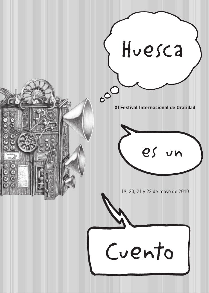 Huesca XI Festival Internacional de Oralidad                 es un    19, 20, 21 y 22 de mayo de 2010     Cuento