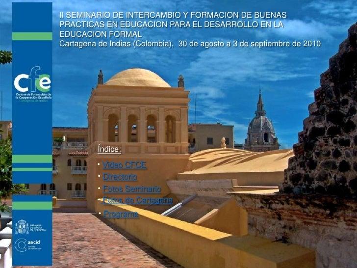 II SEMINARIO DE INTERCAMBIO Y FORMACION DE BUENAS PRACTICAS EN EDUCACION PARA EL DESARROLLO EN LA EDUCACION FORMAL<br />Ca...