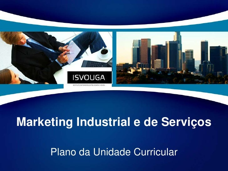 Marketing Industrial e de Serviços<br />Plano da Unidade Curricular<br />