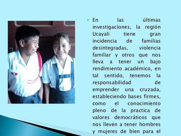 <ul><li>En las últimas investigaciones, la región Ucayali tiene gran incidencia de familias desintegradas, violencia famil...