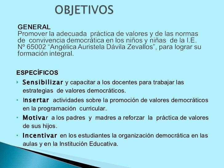 <ul><li>ESPECÍFICOS </li></ul><ul><li>Sensibilizar  y capacitar a los docentes para trabajar las estrategias  de valores d...