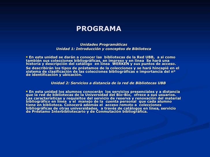PROGRAMA   <ul><li>Unidades Programáticas </li></ul><ul><li>Unidad 1: Introducción y conceptos de Biblioteca </li></ul><ul...