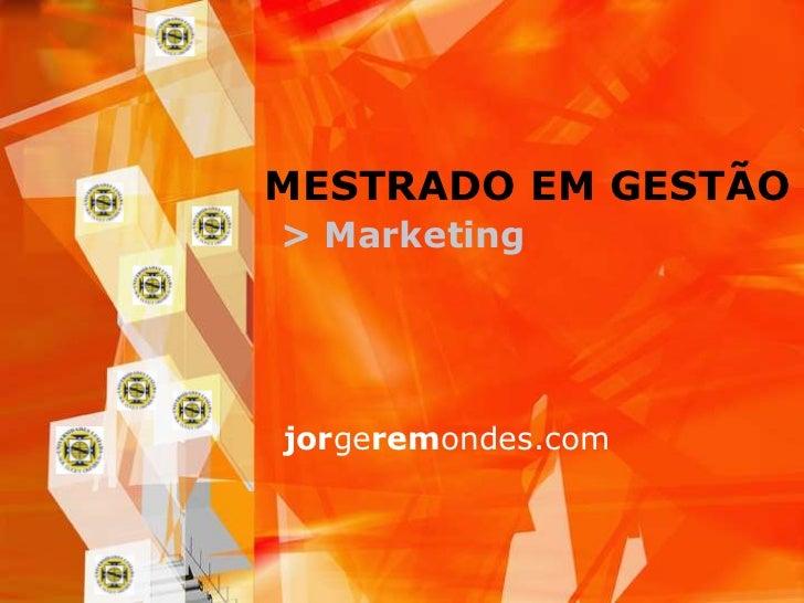 MESTRADO EM GESTÃO> Marketingjorgeremondes.com