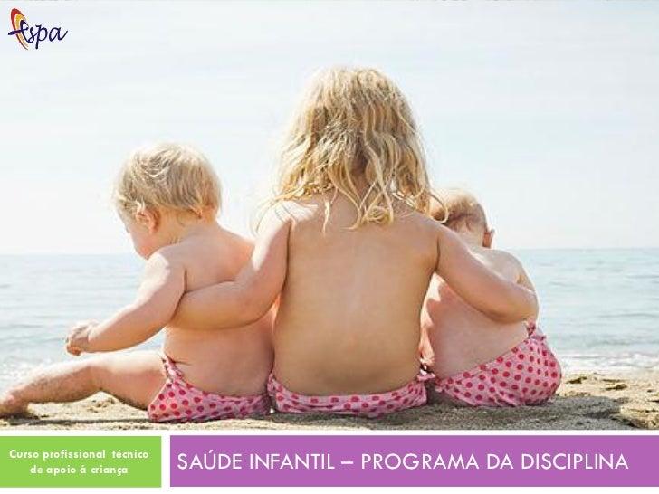 Curso profissional técnico   de apoio á criança        SAÚDE INFANTIL – PROGRAMA DA DISCIPLINA