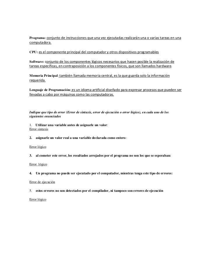 Programa: conjunto de instrucciones que una vez ejecutadas realizarán una o varias tareas en unacomputadora.CPU: es el com...
