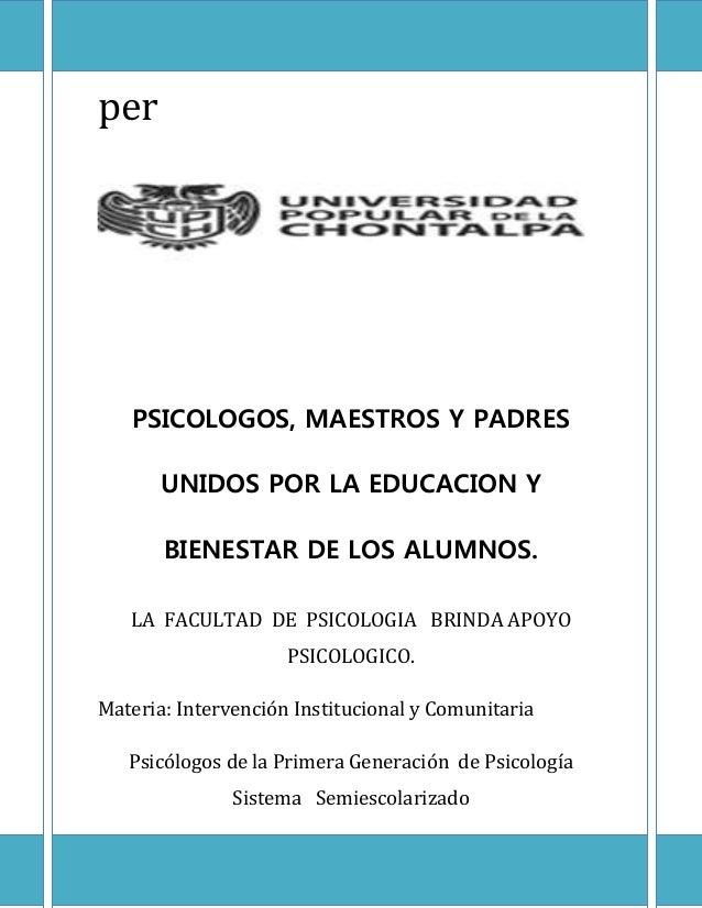 per PSICOLOGOS, MAESTROS Y PADRES UNIDOS POR LA EDUCACION Y BIENESTAR DE LOS ALUMNOS. LA FACULTAD DE PSICOLOGIA BRINDA APO...