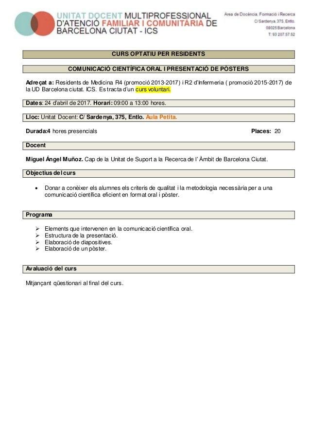 CURS OPTATIU PER RESIDENTS COMUNICACIÓ CIENTÍFICAORAL I PRESENTACIÓ DE PÒSTERS Adreçat a: Residents de Medicina R4 (promoc...