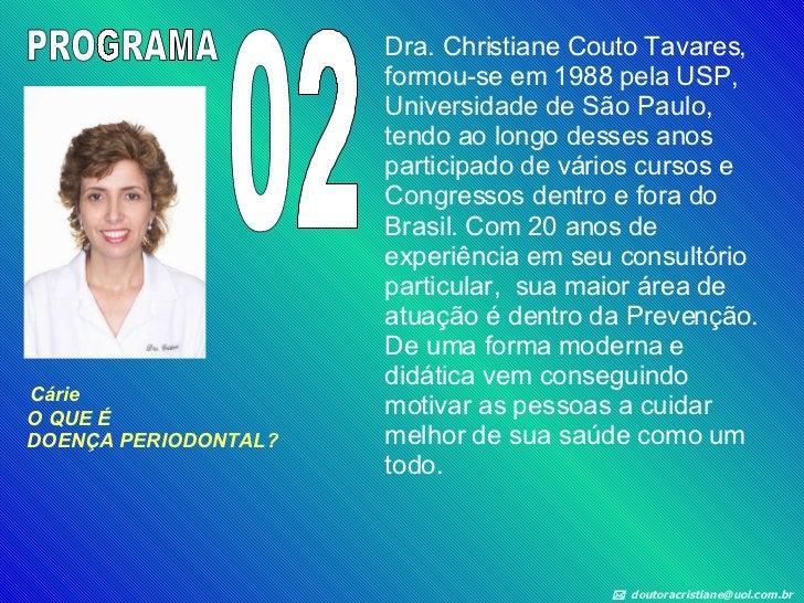 Dra. Christiane Couto Tavares, formou-se em 1988 pela USP, Universidade de São Paulo, tendo ao longo desses anos participa...