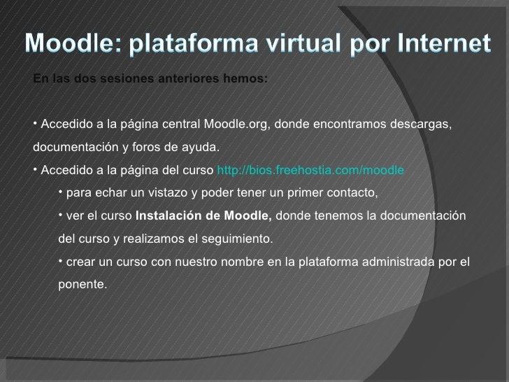 En las dos sesiones anteriores hemos:   • Accedido a la página central Moodle.org, donde encontramos descargas, documentac...