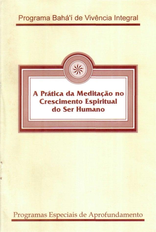 Programa Bahá'í de Vivência Integral  A Prática da Meditação no Crescimento Espiritual do Ser Humano  Programa s Especiais...