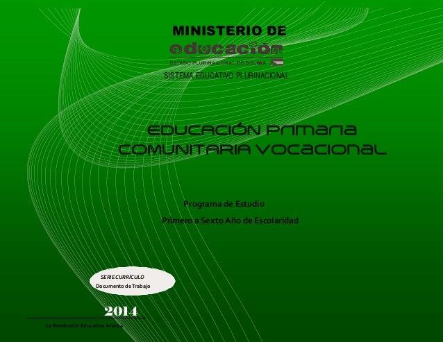 MINISTERIO DE  SISTEMA EDUCATIVO PLURINACIONAL  Programa de Estudio Primero a Sexto Año de Escolaridad  SERIE CURRÍCULO Do...