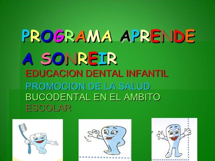 P R O G R A M A   A P R E N D E   A   S O N R E I R   EDUCACION DENTAL INFANTIL PROMOCION DE LA SALUD   BUCODENTAL EN EL A...