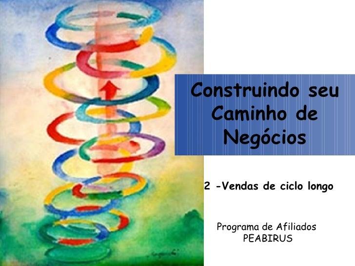 Programa de Afiliados  PEABIRUS 2 -Vendas de ciclo longo Construindo seu Caminho de Negócios