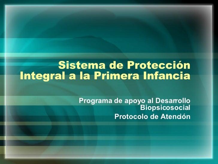 Sistema de Protección Integral a la Primera Infancia Programa de apoyo al Desarrollo Biopsicosocial Protocolo de Atención