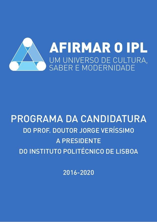 PROGRAMA DA CANDIDATURA DO PROF. DOUTOR JORGE VERÍSSIMO A PRESIDENTE DO INSTITUTO POLITÉCNICO DE LISBOA 2016-2020