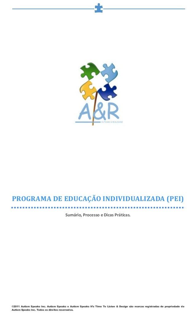 PROGRAMADEEDUCAÇÃOINDIVIDUALIZADA(PEI) Sumário, Processo e Dicas Práticas.      ©2011 Autism Speaks Inc. Autism Spe...