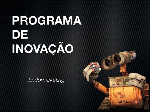 PROGRAMA DE INOVAÇÃO Endomarketing
