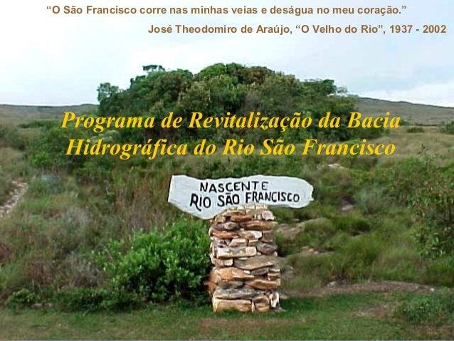 """""""O São Francisco corre nas minhas veias e deságua no meu coração."""" José Theodomiro de Araújo, """"O Velho do Rio"""", 1937 - 200..."""