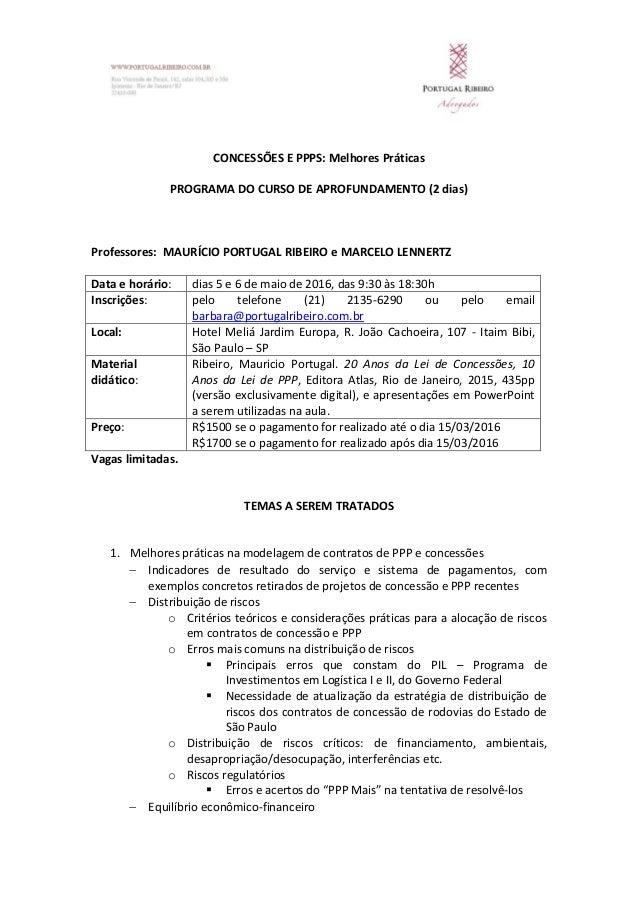 CONCESSÕES E PPPS: Melhores Práticas PROGRAMA DO CURSO DE APROFUNDAMENTO (2 dias) Professores: MAURÍCIO PORTUGAL RIBEIRO e...