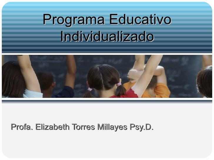 Profa. Elizabeth Torres Millayes Psy.D. Programa Educativo Individualizado