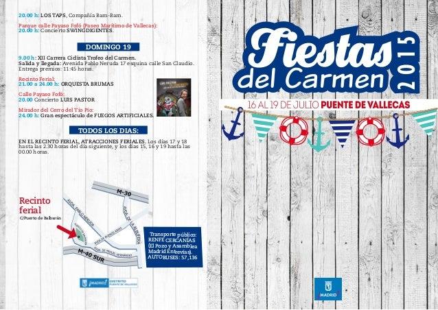 20.00 h: LOS TAPS, Compañía Bam-Bam. Parque calle Payaso Fofó (Paseo Marítimo de Vallecas): 20.00 h: Concierto SWINGDIGENT...