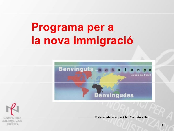 Programa per a   og a a pela nova immigració           Material elaborat pel CNL Ca n'Ametller                            ...