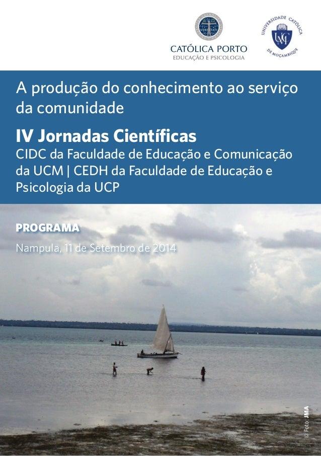 PROGRAMA Nampula, 11 de Setembro de 2014 A produção do conhecimento ao serviço da comunidade IV Jornadas Científicas CIDC ...