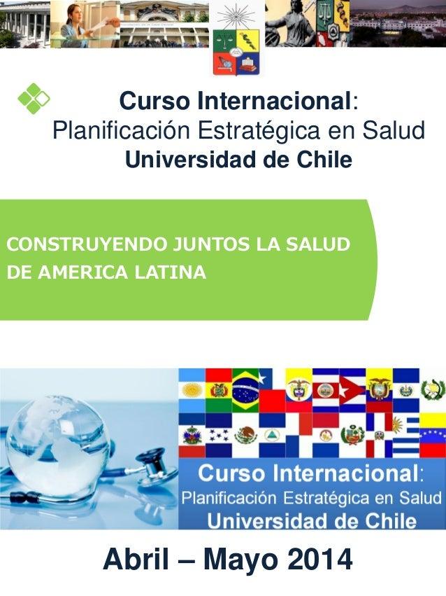 Curso Internacional: Planificación Estratégica en Salud Universidad de Chile  CONSTRUYENDO JUNTOS LA SALUD  DE AMERICA LAT...