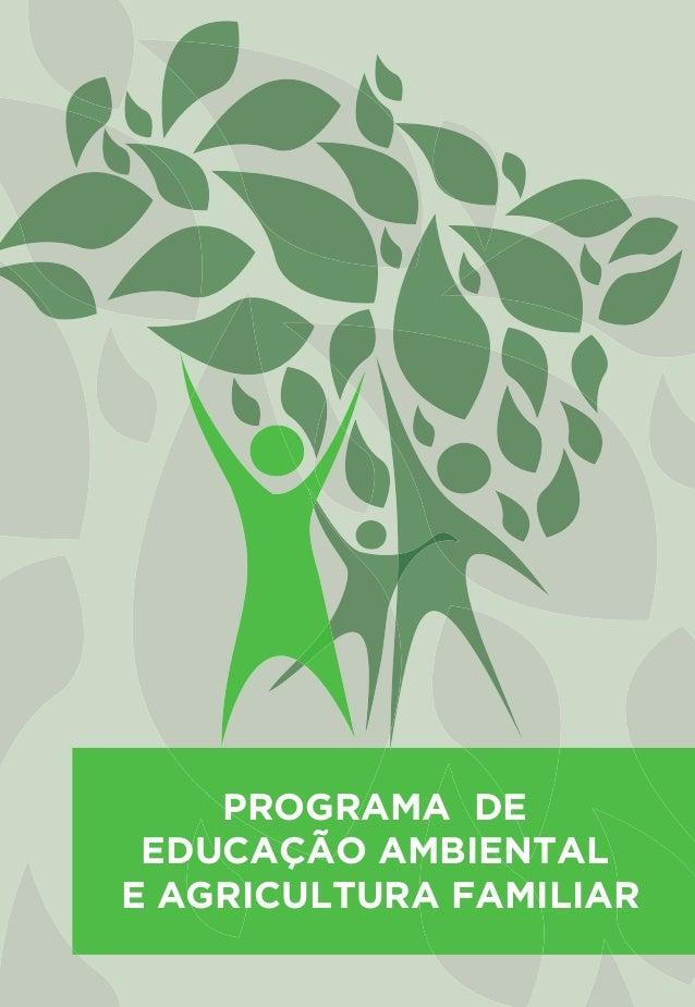 Programa de Educação Ambiental e Agricultura Familiar PROGRAMA DE EDUCAÇÃO AMBIENTAL E AGRICULTURA FAMILIAR Capa_01 PEAAF_...