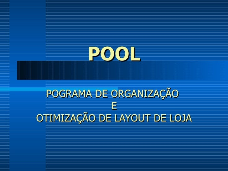 POOL POGRAMA DE ORGANIZAÇÃO  E OTIMIZAÇÃO DE LAYOUT DE LOJA