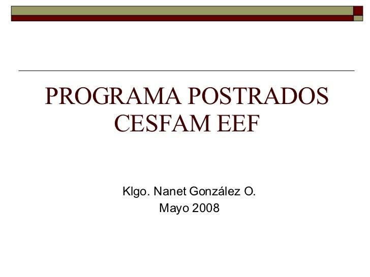 PROGRAMA POSTRADOS CESFAM EEF Klgo. Nanet González O. Mayo 2008