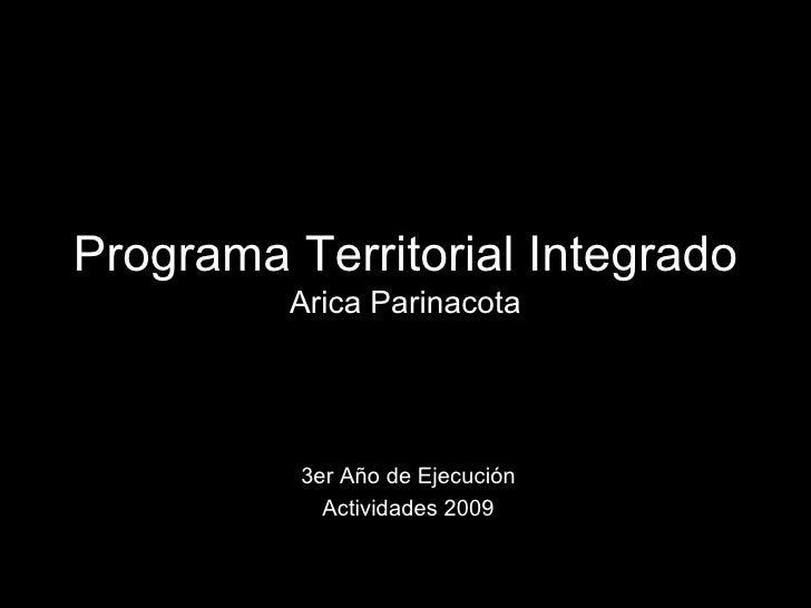 Programa Territorial Integrado Arica Parinacota 3er Año de Ejecución Actividades 2009