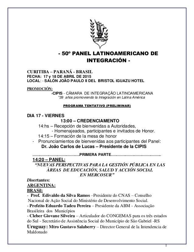 1 - 50º PANEL LATINOAMERICANO DE INTEGRACIÓN - CURITIBA – PARANÁ - BRASIL FECHA: 17 y 18 DE ABRIL DE 2015 LOCAL: - SALÓN J...