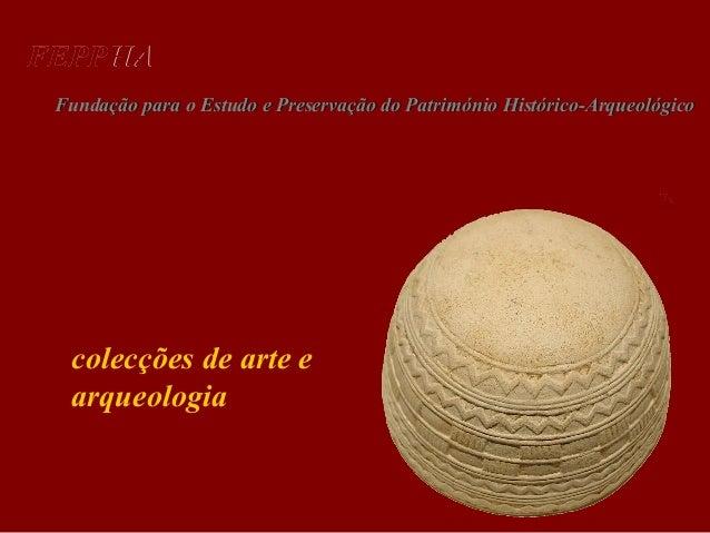 FEPPHA Fundação para o Estudo e Preservação do Património Histórico-Arqueológico  colecções de arte e arqueologia