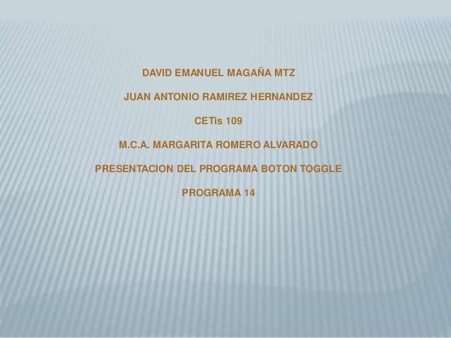 DAVID EMANUEL MAGAÑA MTZ JUAN ANTONIO RAMIREZ HERNANDEZ CETis 109 M.C.A. MARGARITA ROMERO ALVARADO PRESENTACION DEL PROGRA...