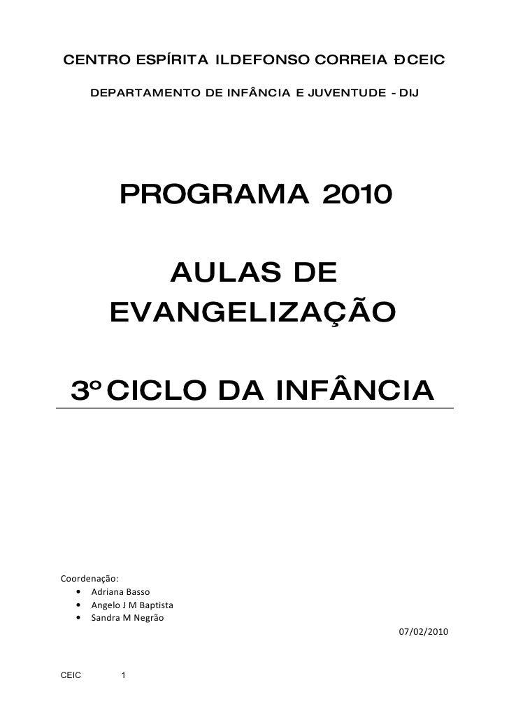 CENTRO ESPÍRITA ILDEFONSO CORREIA – CEIC         DEPARTAMENTO DE INFÂNCIA E JUVENTUDE - DIJ                 PROGRAMA 2010 ...