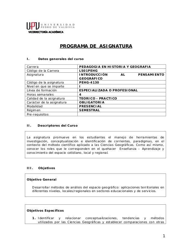 1 VICERRECTORÍA ACADÉMICA PROGRAMA DE ASIGNATURA I. Datos generales del curso Carrera PEDAGOGIA EN HISTORIA Y GEOGRAFIA Có...