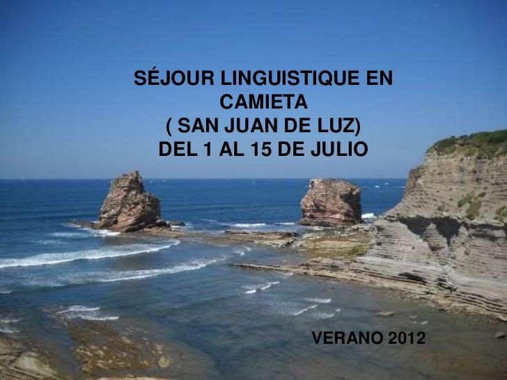 SÉJOUR LINGUISTIQUE EN        CAMIETA   ( SAN JUAN DE LUZ)  DEL 1 AL 15 DE JULIO               VERANO 2012