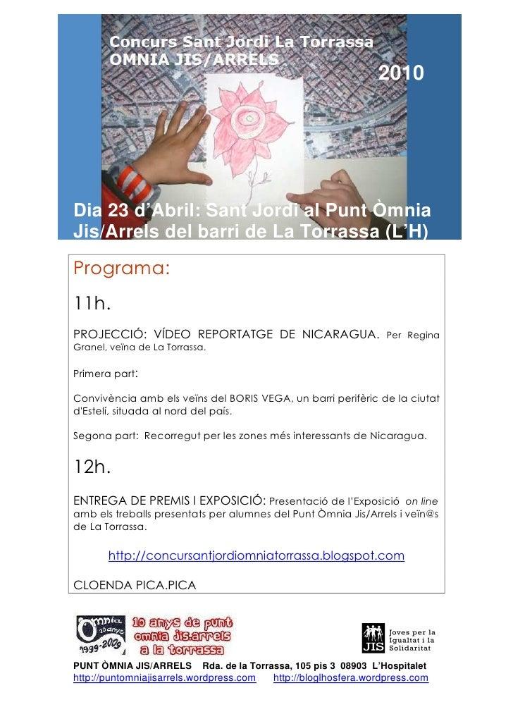 2010     Dia 23 d'Abril: Sant Jordi al Punt Òmnia Jis/Arrels del barri de La Torrassa (L'H) Programa: 11h. PROJECCIÓ: VÍDE...