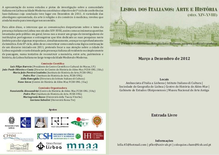 A apresentação de novos estudos e pistas de investigação sobre a comunidadeitaliana em Lisboa na Idade Moderna constituiu ...