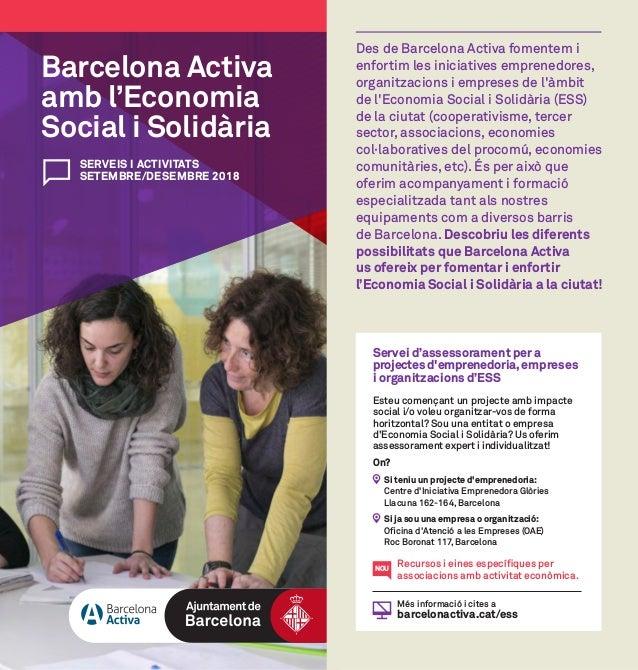 SERVEIS I ACTIVITATS SETEMBRE/DESEMBRE 2018 Barcelona Activa amb l'Economia Social i Solidària Des de Barcelona Activa fom...
