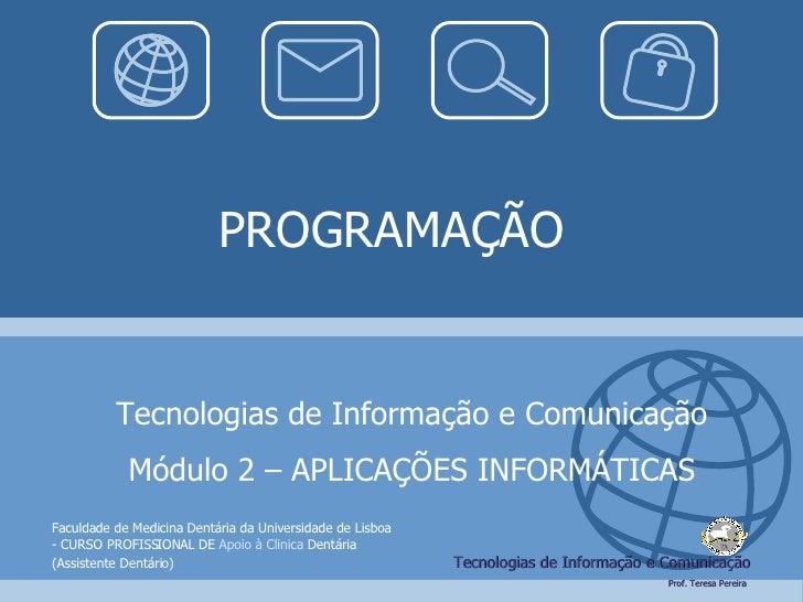 PROGRAMAÇÃO Tecnologias de Informação e Comunicação Módulo 2 – APLICAÇÕES INFORMÁTICAS Faculdade de Medicina Dentária da U...