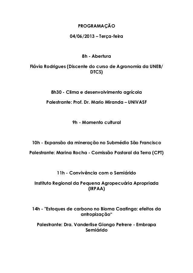 PROGRAMAÇÃO04/06/2013 – Terça-feira8h - AberturaFlávia Rodrigues (Discente do curso de Agronomia da UNEB/DTCS)8h30 - Clima...