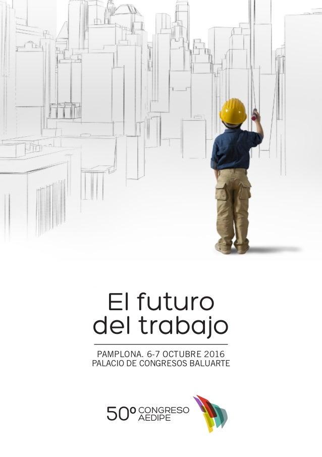 PAMPLONA. 6-7 octubre 2016 Palacio de Congresos BALUARTE congreso aedipe El futuro del trabajo