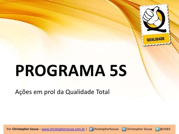 PROGRAMA 5SAções em prol da Qualidade Total     PROGRAMA 5S     Ações em prol da Qualidade TotalPor Christopher Souza – ww...