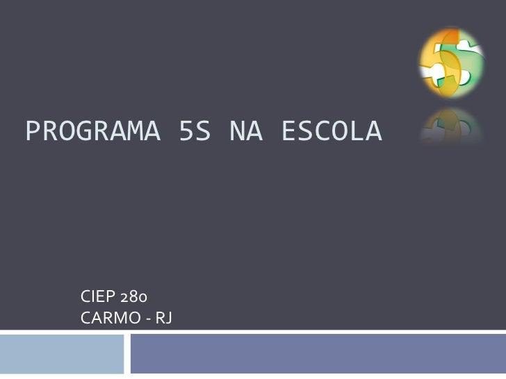 PROGRAMA 5S NA ESCOLA   CIEP 280   CARMO - RJ